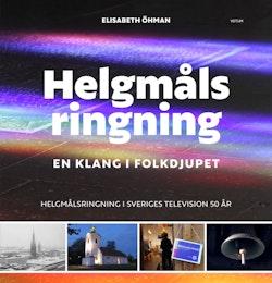 Helgmålsringning : en klang i folkdjupet - helgmålsringning i Sveriges Television 50 år