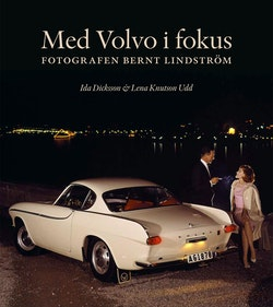 Med Volvo i fokus : fotografen Bernt Lindström