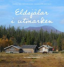 Eldsjälar i utmarken : samtal med fäbodbrukare i Dalarna på 2000-talet