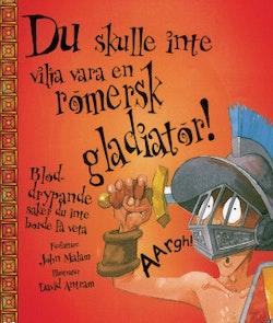 Du skulle inte vilja vara en romersk gladiator!