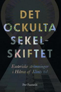 Det ockulta sekelskiftet : esoteriska strömningar i Hilma af Klints tid