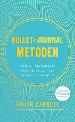 Bullet journal-metoden : samla dina tankar, organisera ditt liv, forma din framtid