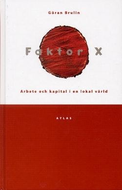 Faktor X : arbete och kapital i en lokal värld