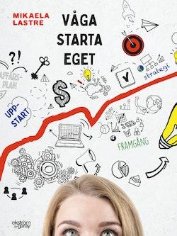 Våga starta eget : tips och råd inför din företagsstart