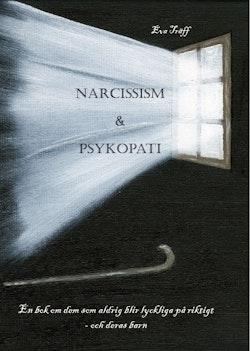 Narcissism och psykopati : en bok om dem som aldrig blir lyckliga på riktigt - och deras barn