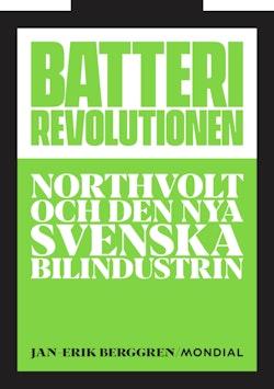 Batterirevolutionen : Northvolt och den nya svenska bilindustrin