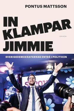 In klampar Jimmie : Sverigedemokraternas entré i politiken