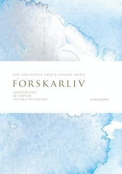 Forskarliv : självporträtt av samtida svenska historiker