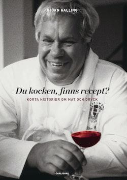 Du kocken, finns recept? : Björn Halling minns mat med mera