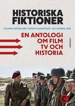 Historiska fiktioner : en antologi om film, tv och historia