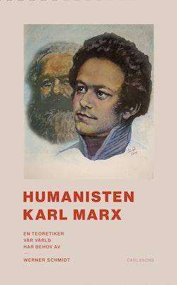 Humanisten Karl Marx : en teoretiker vår värld har behov av