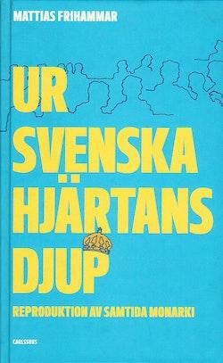 Ur svenska hjärtans djup - Reproduktion av samtida monarki