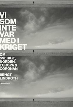 Vi som inte var med i kriget - Om Sverige, Norden, Europa, Coronan