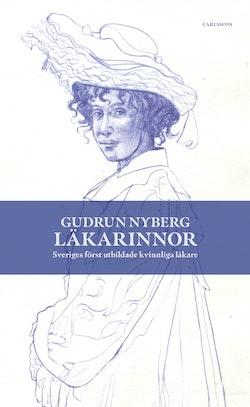 Läkarinnor : Sveriges först utbildade kvinnliga läkare