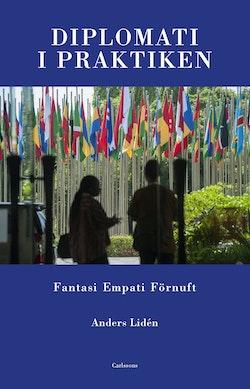 Diplomati i praktiken : fantasi, empati, förnuft