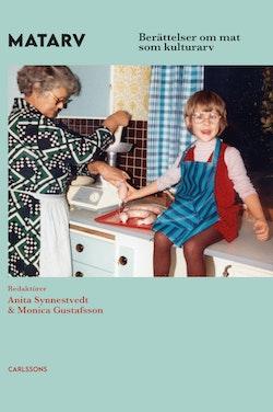 Matarv : berättelser om mat som kulturarv