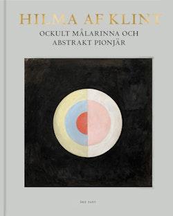 Hilma af Klint. Ockult målarinna och abstrakt pionjär