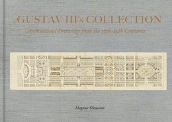 Gustav III:s collection : architectural drawings from 17th-19th centuries