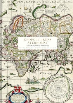 Geopolitikens återkomst : Striden om framtidens historia