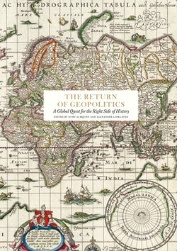 The Return of Geopolitics : A Global Quest for the Right Side of History