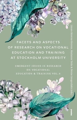 Facets and aspects of research on vocationale education and training at Stockholm University : emerging Issues in research on vocational education & training Vol. 4