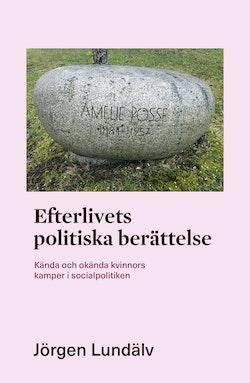 Efterlivets politiska berättelse : kända och okända kvinnors kamper i socialpolitiken