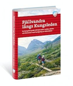 Fjällvandra längs Kungsleden : en komplett guide till hela leden, från Abisko till Hemavan med bestigning av Kebnekaise