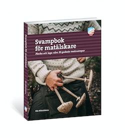 Svampbok för matälskare : plocka och laga våra godaste matsvampar
