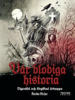 Vår blodiga historia! : från digerdöd till förgiftad ärtsoppa.