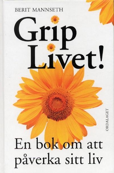 Grip livet! En bok om att påverka sitt liv