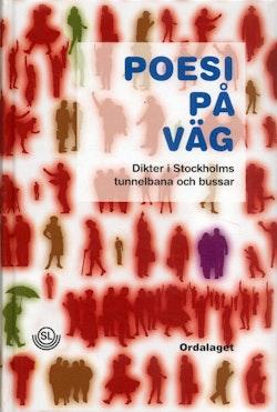 Poesi på väg : dikter i Stockholms tunnelbana och bussar 1993-2006