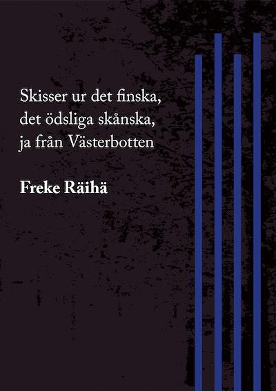 Skisser ur det finska, det ödsliga skånska, ja från Västerbotten