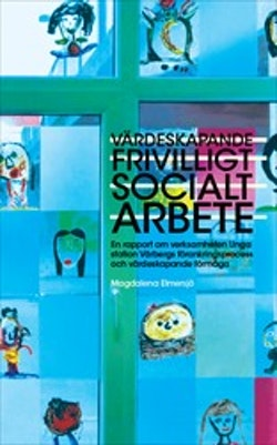 Värdeskapande frivilligt socialt arbete : En rapport om verksamheten Unga station Vårbergs förankringsprocess och värdeskapande förmåga