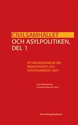 Civilsamhället och asylpolitiken, del 1 : Vittnesseminarium om Påskuppropet och Flyktingamnesti 2005