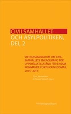 Civilsamhället och asylpolitiken, del 2 : Vittnesseminarium om civilsamhällets engagemang för uppehållstillstånd för ensamkommande flyktingungdomar, 2015-2018