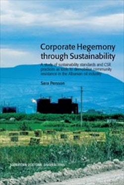 Corporate Hegemony through Sustainability : A Study of Sustainability Standards and CSR Practices as Tools to Demobilise Community Resistance in the Albanian Oil Industry