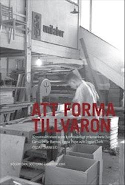 Att forma tillvaron : Konstruktivism som konstnärligt yrkesarbete hos Geraldo de Barros, Lygia Pape och Lygia Clark