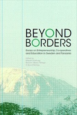 Beyond Borders : Essays on Entrepreneurship, Co-operatives and Education in Sweden and Tanzania
