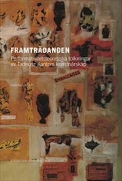 Framträdanden : Performativitetsteoretiska tolkningar av Tadeusz Kantors konstnärskap