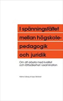 I spänningsfältet mellan högskolepedagogik och juridik: Om att arbeta med kvalitet och rättssäkerhet i examination
