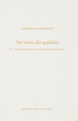 Att skriva det grekiska : en otidsenlig position i svenskspråkig modernism