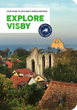 Explore Visby : your guide to Gotland's world heritage