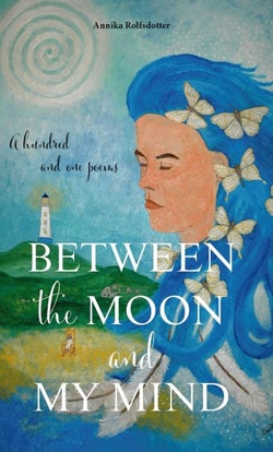 Between the moon and my mind : a hundred and one poems