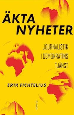 Äkta nyheter : Journalistik i demokratins tjänst