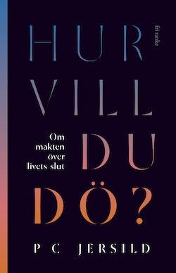 Hur vill du dö? : om makten över livets slut