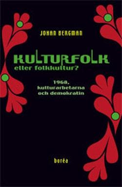 Kulturfolk eller folkkultur? : 1968, kulturarbetarna och demokratin