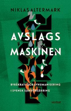 Avslagsmaskinen : byråkrati och avhumanisering i svensk sjukförsäkring