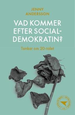 Vad kommer efter socialdemokratin? : tankar om 20-talet
