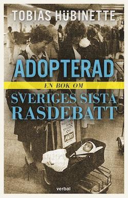 Adopterad : en bok om Sveriges sista rasdebatt
