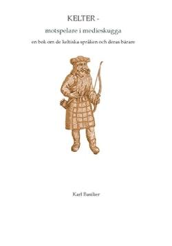 Kelter - motspelare i medieskugga : en bok om de keltiska språken och deras bärare